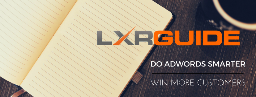 3 Reasons to Use LXRGuide: Our AdWords Optimization Tool