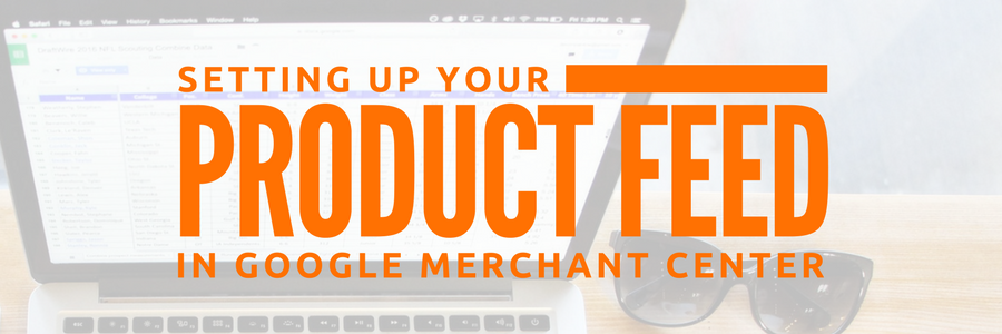 Part 2: Google Shopping: Setting Up Your Product Feed in Google Merchant Center