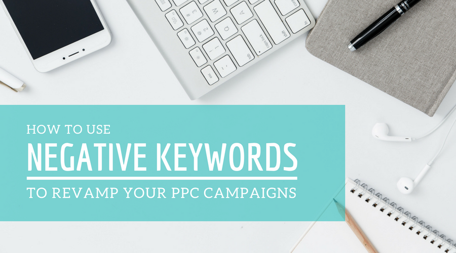 Use Negative Keywords to revamp your PPC campaigns