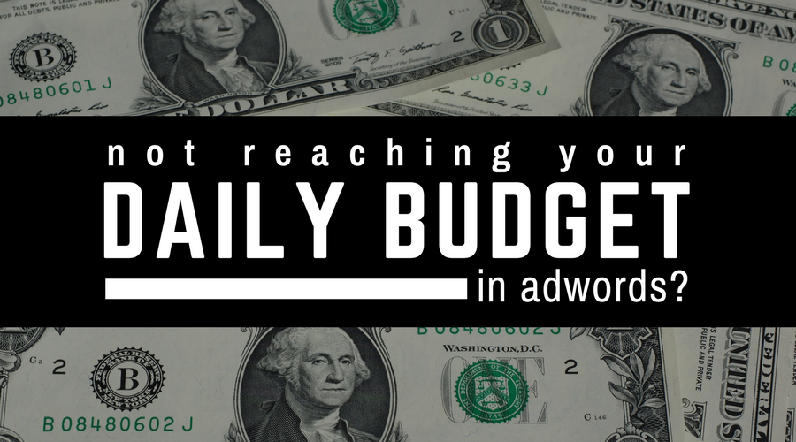 Not Reaching Your Daily Budget in AdWords?