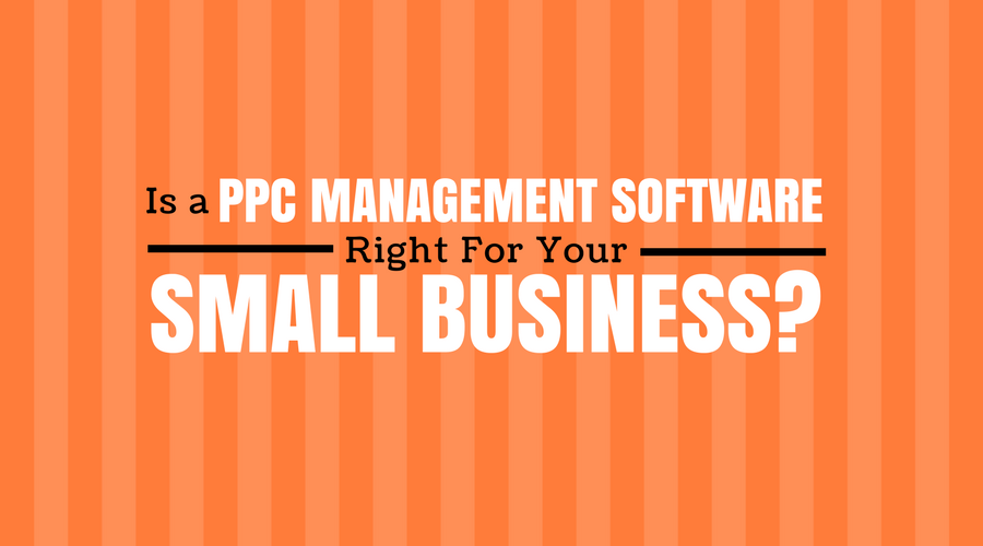 Is PPC Management Software Right For You?