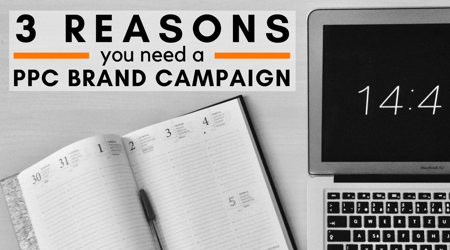 3 Reasons You Need a PPC Brand Campaign
