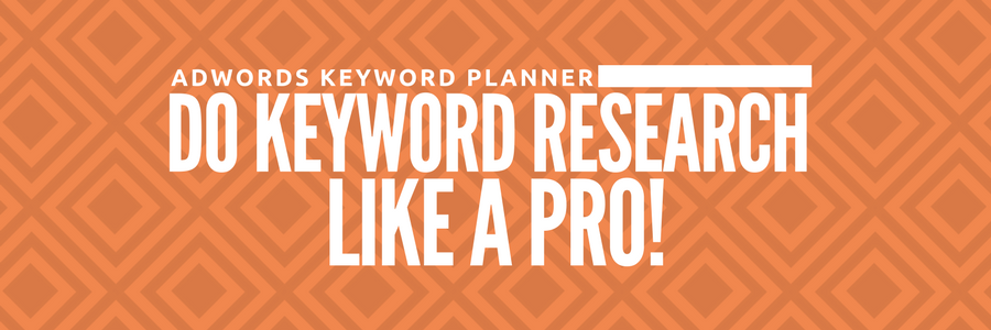 AdWords Keyword Planner: Do Keyword Research Like a Pro!