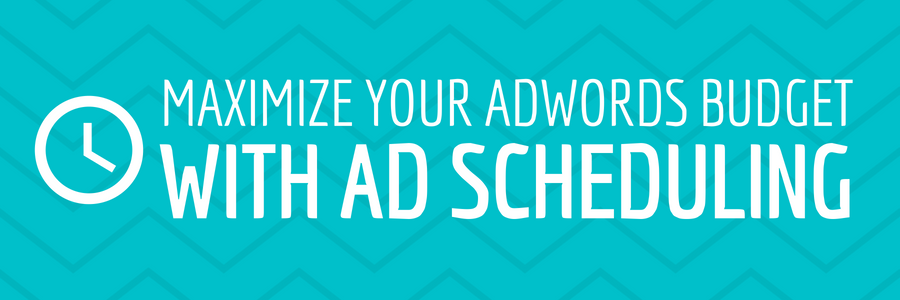 Maximize Your AdWords Budget With Ad Scheduling
