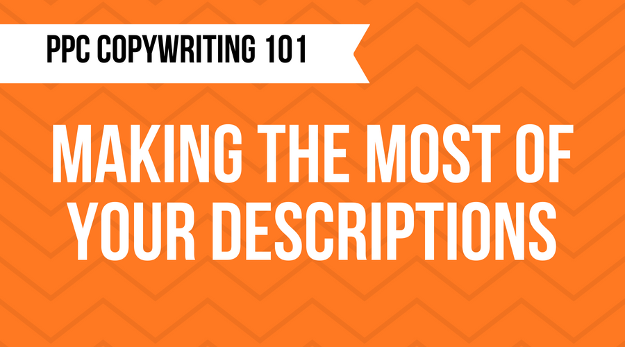 PPC Copywriting 101 - Descriptions - Google Ads