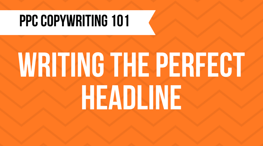 PPC Copywriting 101: Writing the Perfect Google Ads Headline