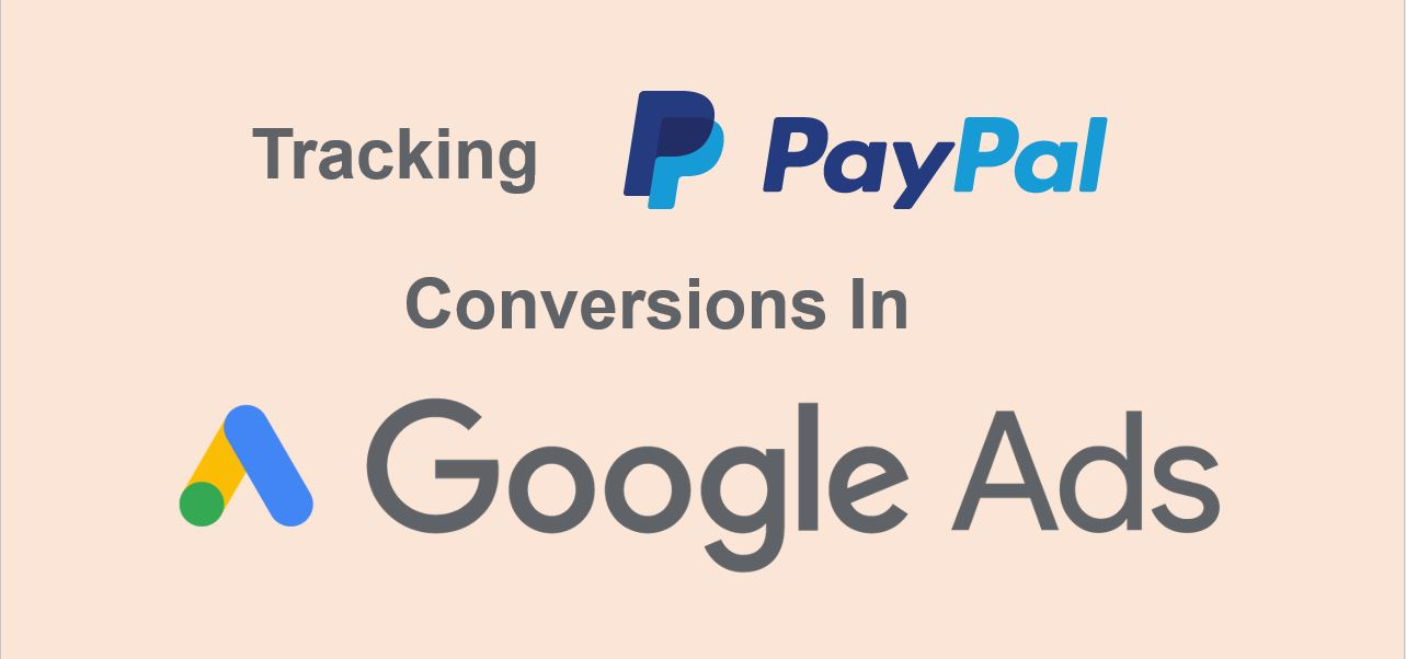 Track PayPal Conversions in Google Ads & Analytics